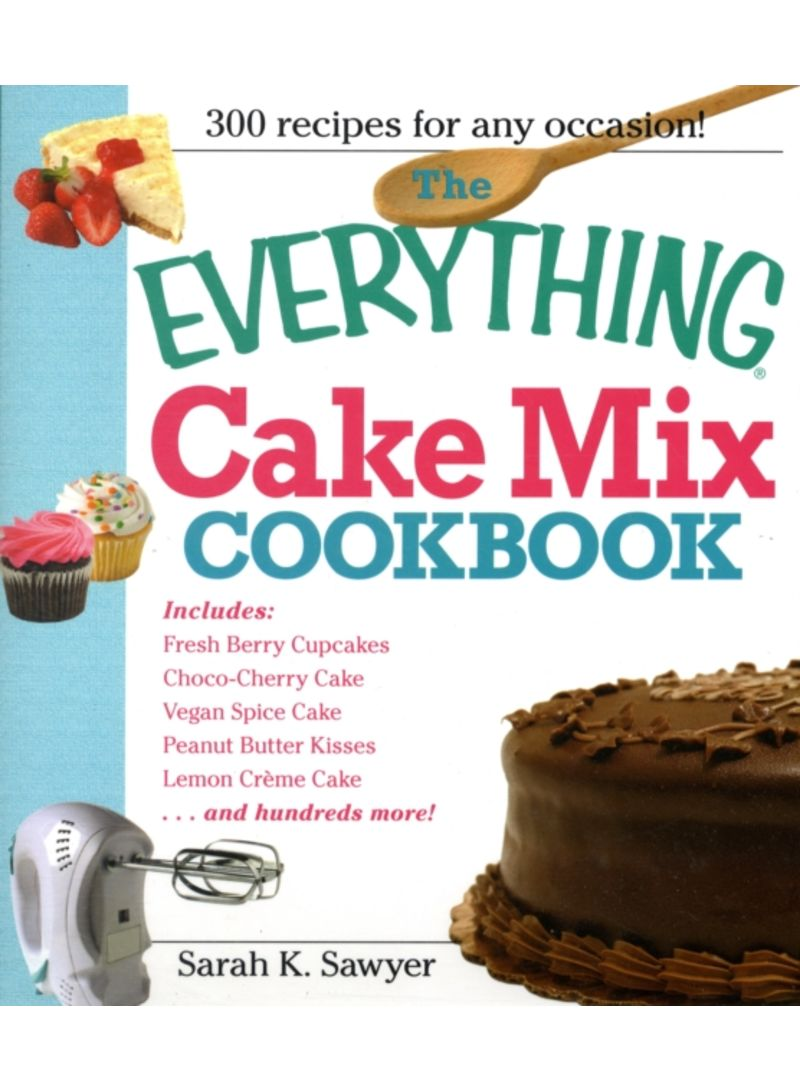 The Everything Cake Mix Cookbook: 300 recipes for any occasion