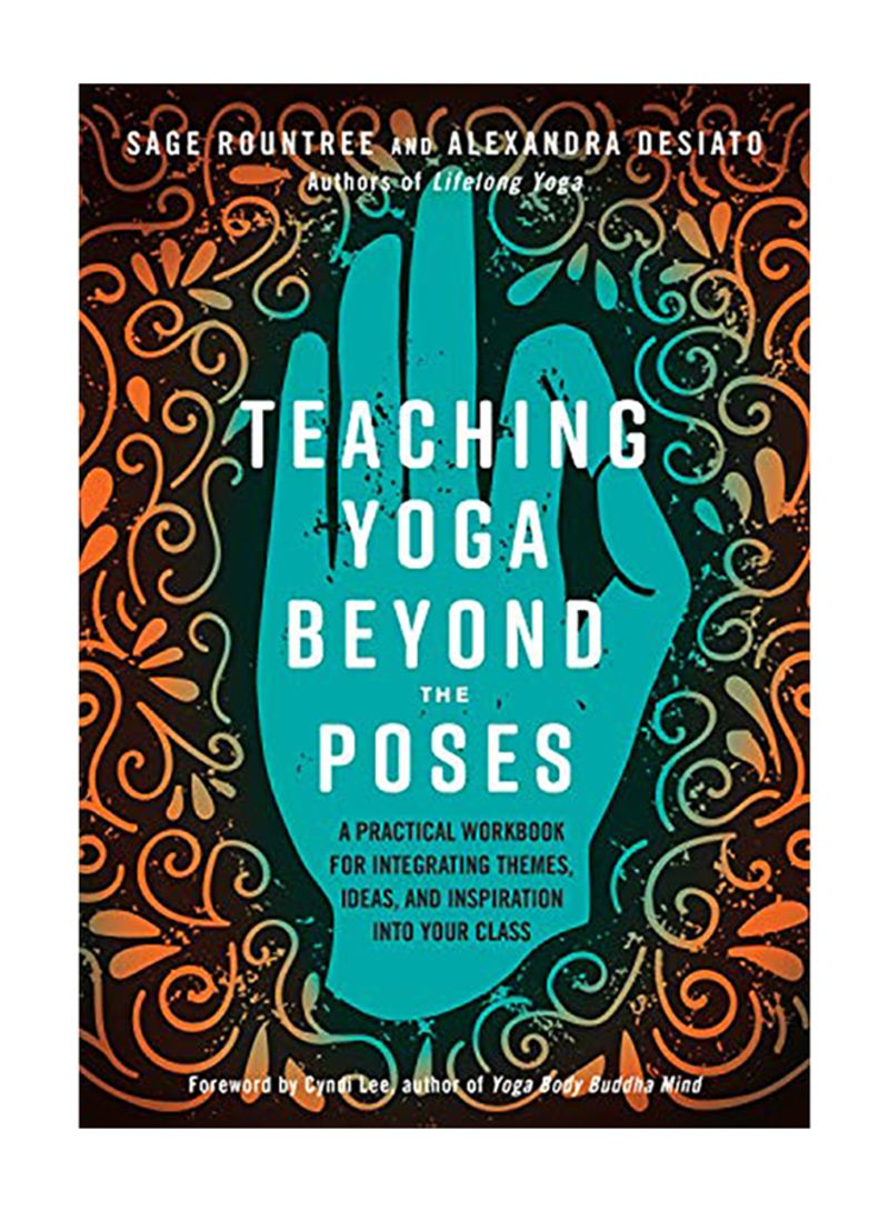 Shop Teaching Yoga Beyond the Poses: A Practical Workbook for Integrating  Themes, Ideas, and Inspiration Into Your Class Paperback online in Dubai,