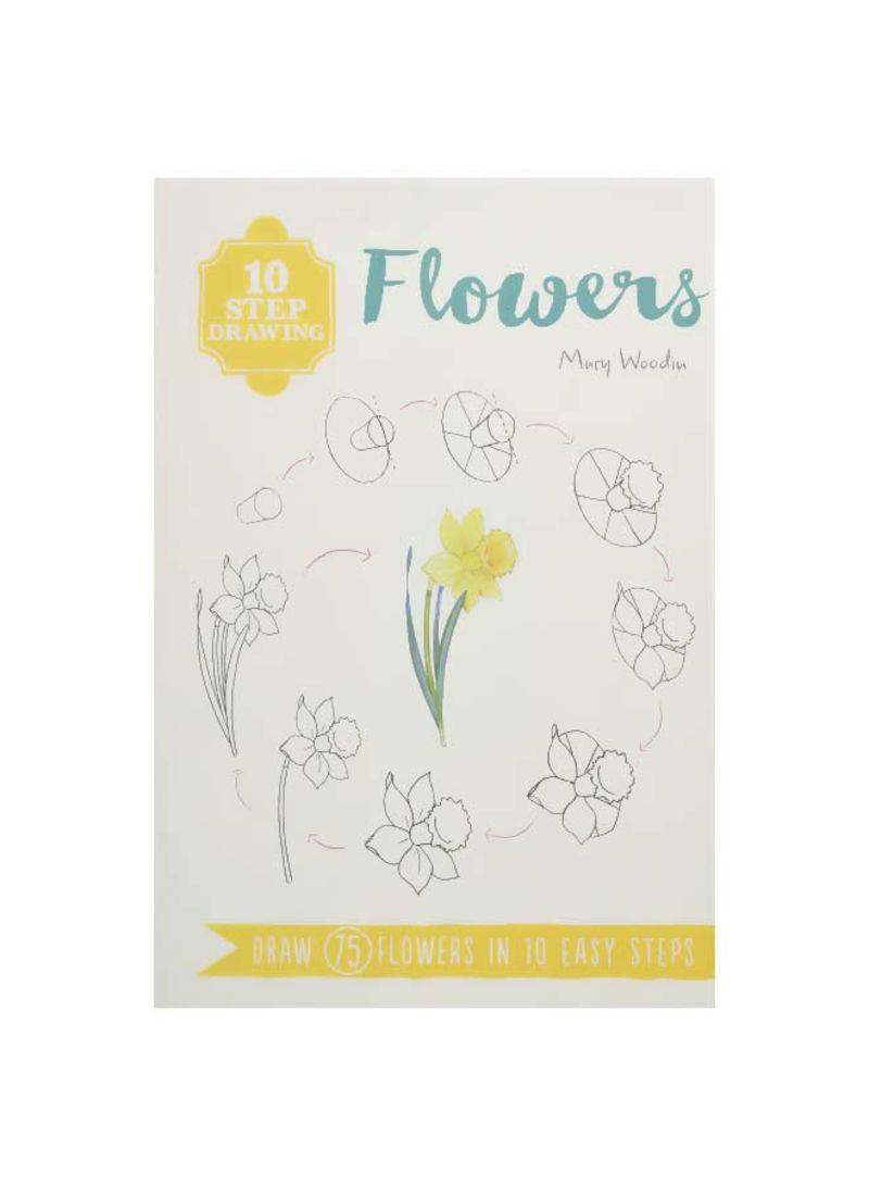 10 Step Drawing Flowers Draw 75 Flowers In 10 Easy Steps Paperback Price In Uae Noon Uae Kanbkam
